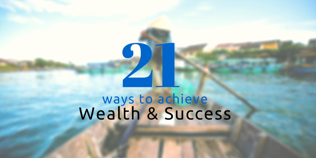 21 Essential Ways to Achieve Wealth and Long Term Success