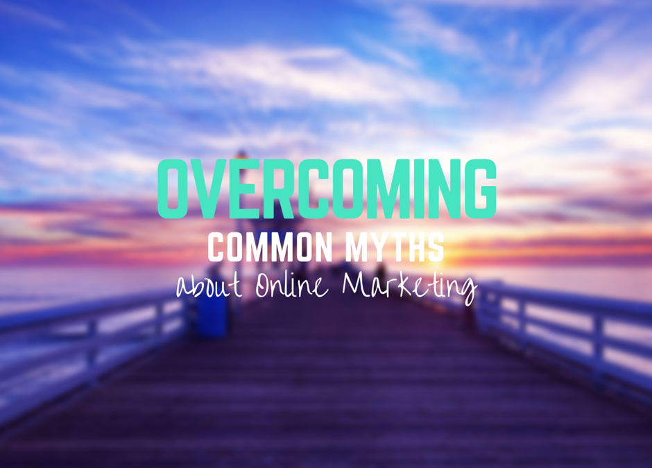Overcoming Common Myths About Online Marketing