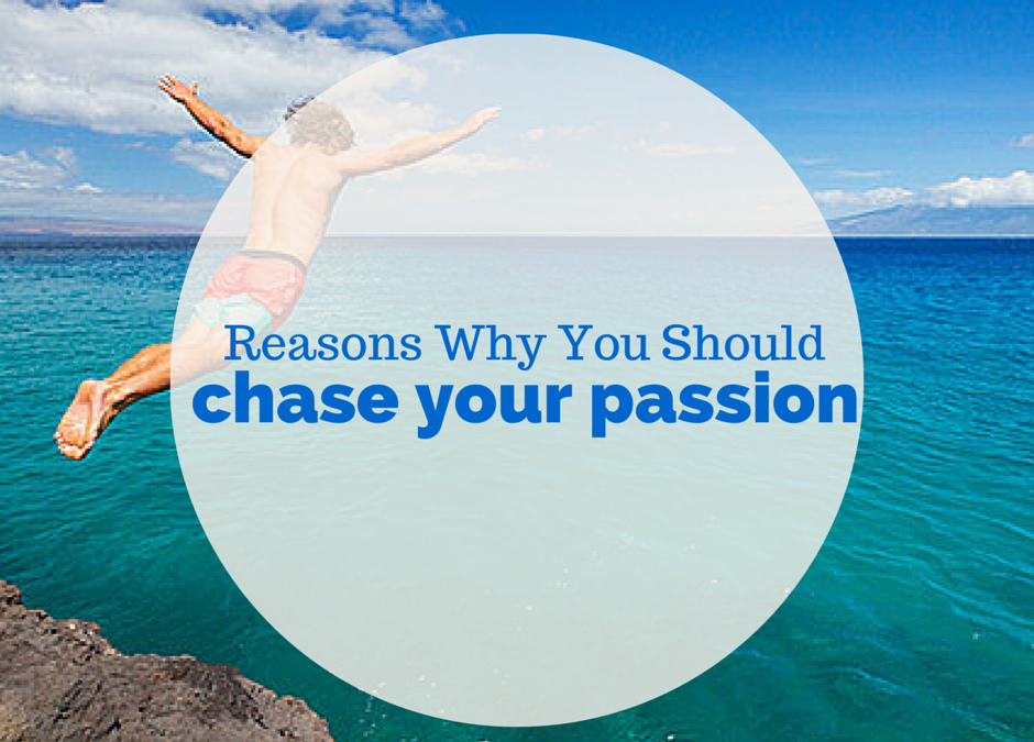 Why You Should Chase Your Passion